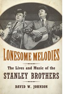 The Lives and Music of the Stanley Brothers
