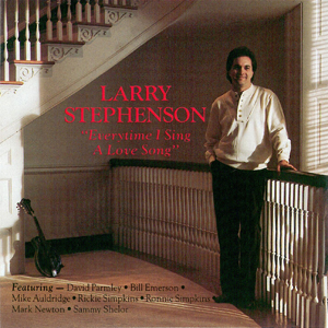 Larry Stephenson - Everytime I Sing a Love Song