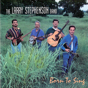 Larry Stephenson - Born to Sing